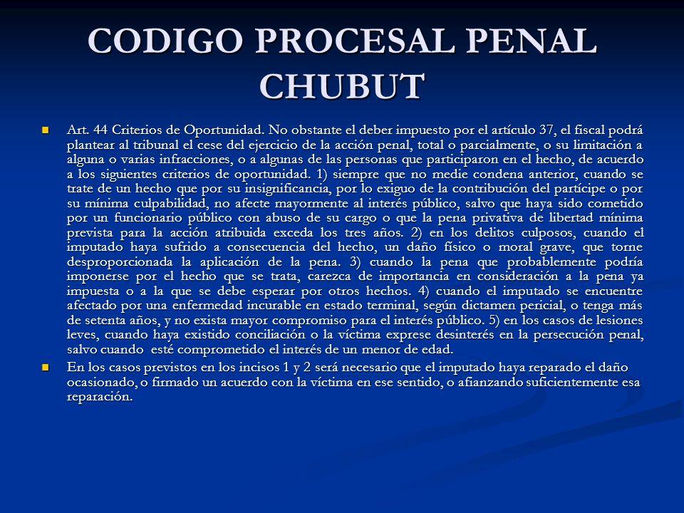 CODIGO PROCESAL PENAL CHUBUT Art. 44 Criterios de Oportunidad. No obstante el deber impuesto por el artículo 37, el fiscal podrá plantear al tribunal
