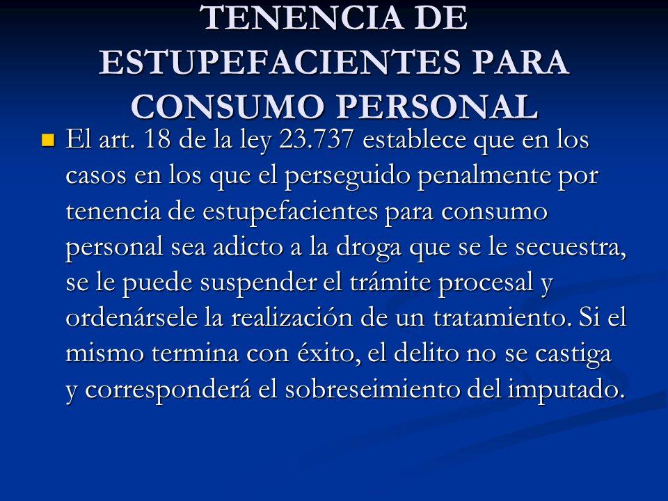 TENENCIA DE ESTUPEFACIENTES PARA CONSUMO PERSONAL El art.