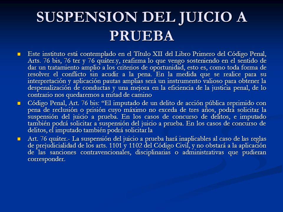 SUSPENSION DEL JUICIO A PRUEBA Este instituto está contemplado en el Título XII del Libro Primero del Código Penal, Arts.