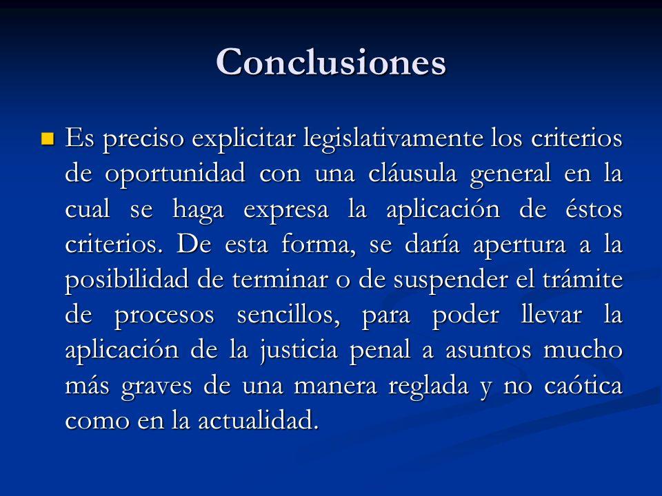 Conclusiones Es preciso explicitar legislativamente los criterios de oportunidad con una cláusula general en la cual se haga expresa la aplicación de éstos criterios.