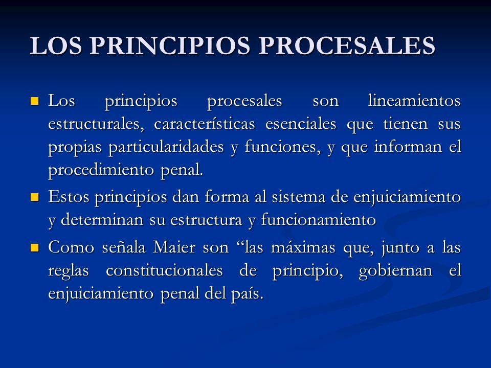 LOS PRINCIPIOS PROCESALES Los principios procesales son lineamientos estructurales, características esenciales que tienen sus propias particularidades y funciones, y que informan el procedimiento penal.
