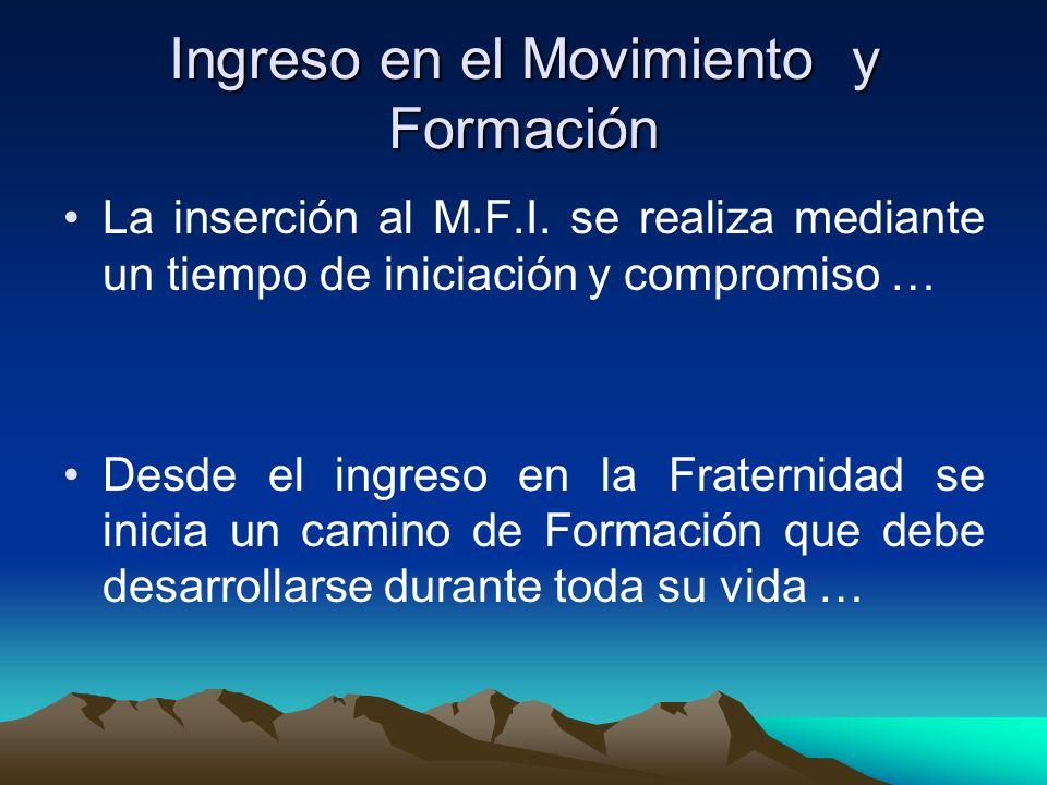 Ingreso en el Movimiento y Formación La inserción al M.F.I. se realiza mediante un tiempo de iniciación y compromiso … Desde el ingreso en la Fraterni