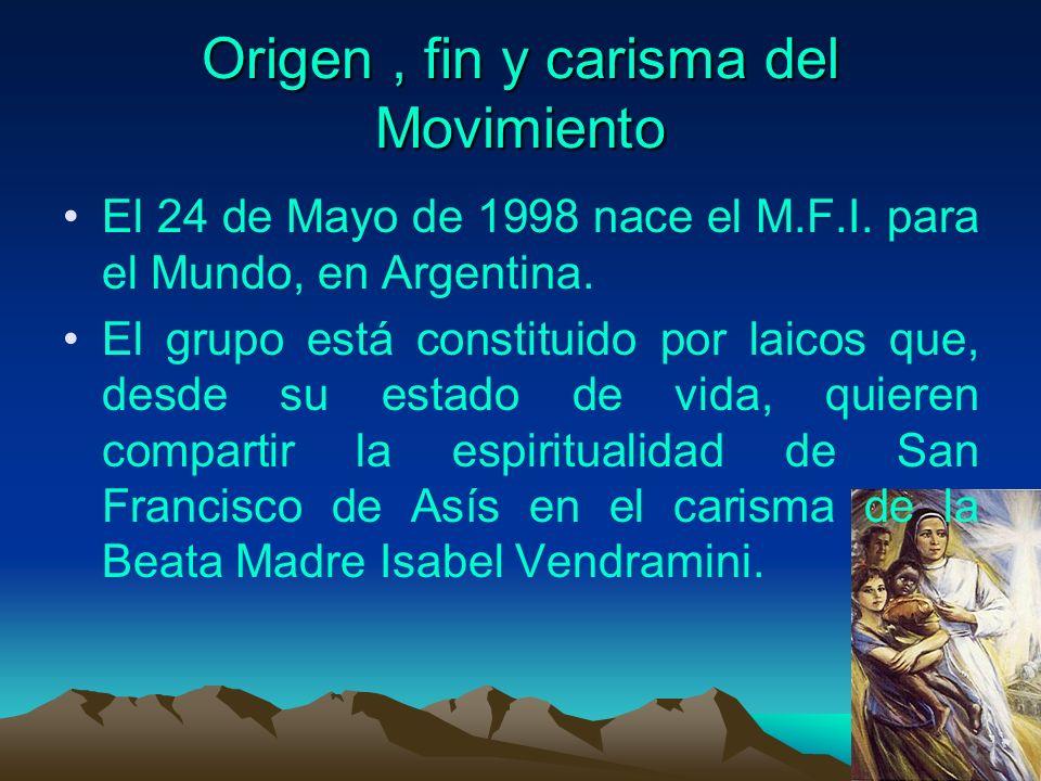 Origen, fin y carisma del Movimiento El 24 de Mayo de 1998 nace el M.F.I. para el Mundo, en Argentina. El grupo está constituido por laicos que, desde