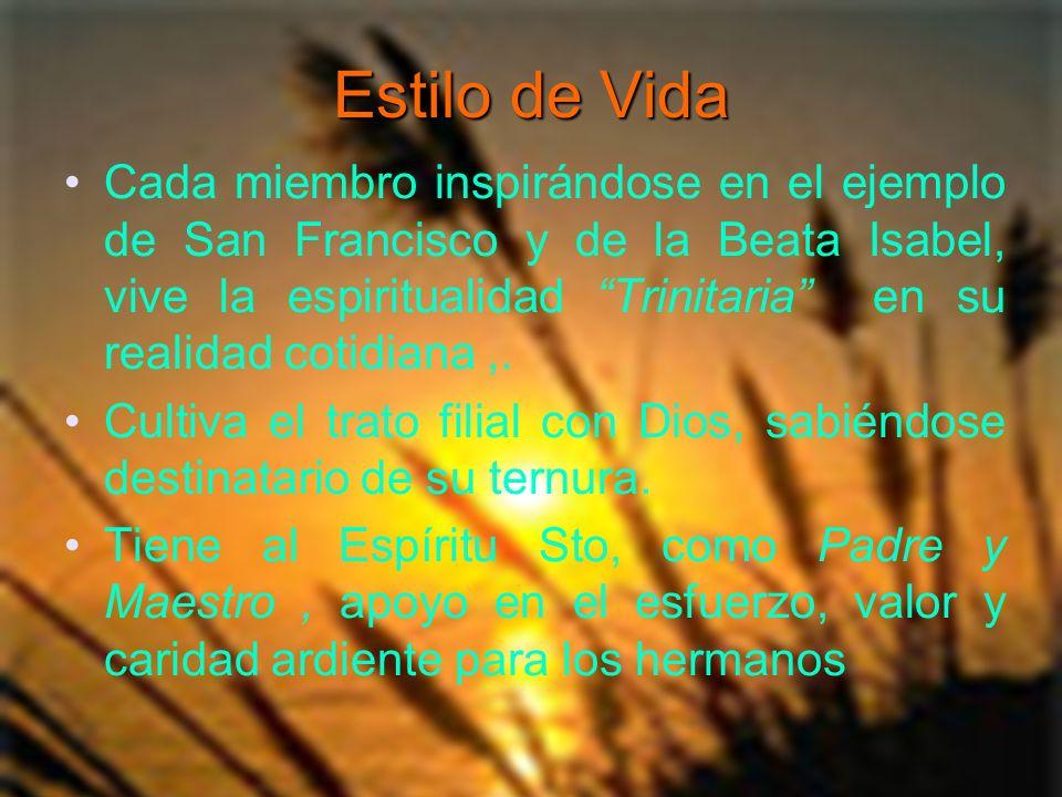 Estilo de Vida Cada miembro inspirándose en el ejemplo de San Francisco y de la Beata Isabel, vive la espiritualidad Trinitaria en su realidad cotidia