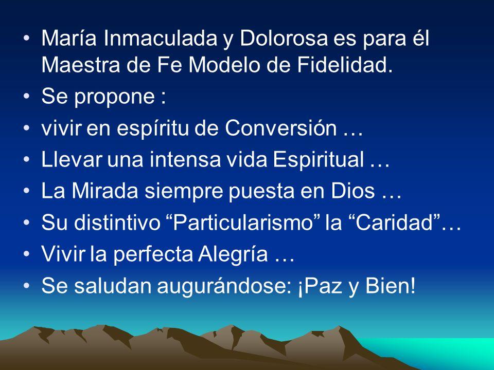 María Inmaculada y Dolorosa es para él Maestra de Fe Modelo de Fidelidad. Se propone : vivir en espíritu de Conversión … Llevar una intensa vida Espir