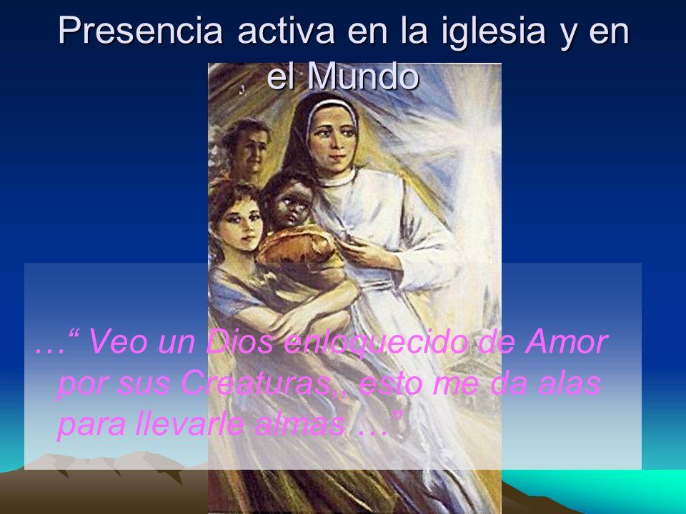 Presencia activa en la iglesia y en el Mundo … Veo un Dios enloquecido de Amor por sus Creaturas,, esto me da alas para llevarle almas …