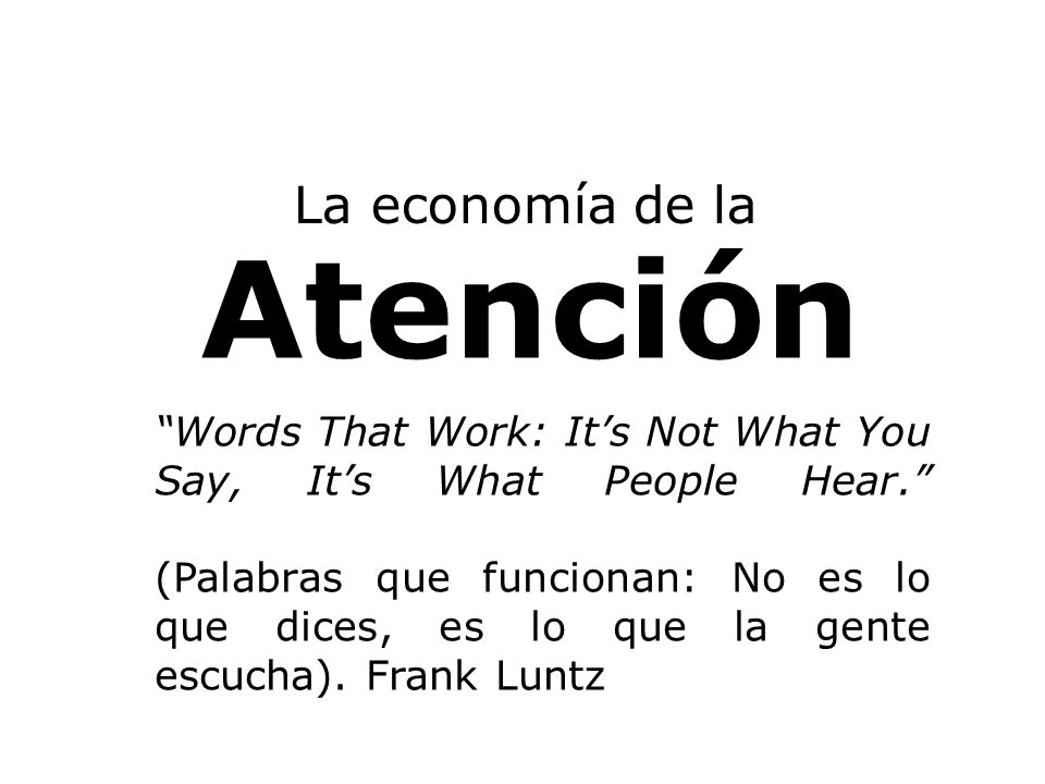 Atención La economía de la Words That Work: Its Not What You Say, Its What People Hear.