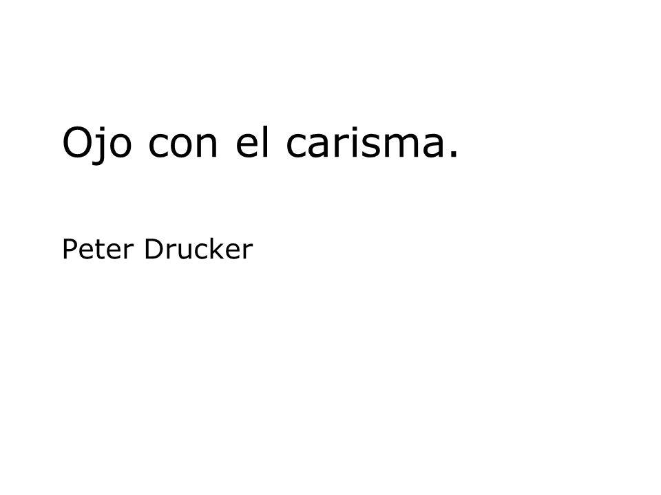 Ojo con el carisma. Peter Drucker