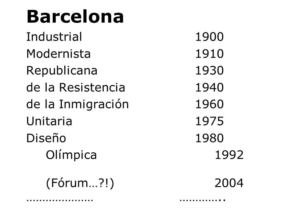 Barcelona Industrial1900 Modernista1910 Republicana1930 de la Resistencia1940 de la Inmigración1960 Unitaria1975 Diseño1980 Olímpica1992 (Fórum… !)2004 ………………… …………..