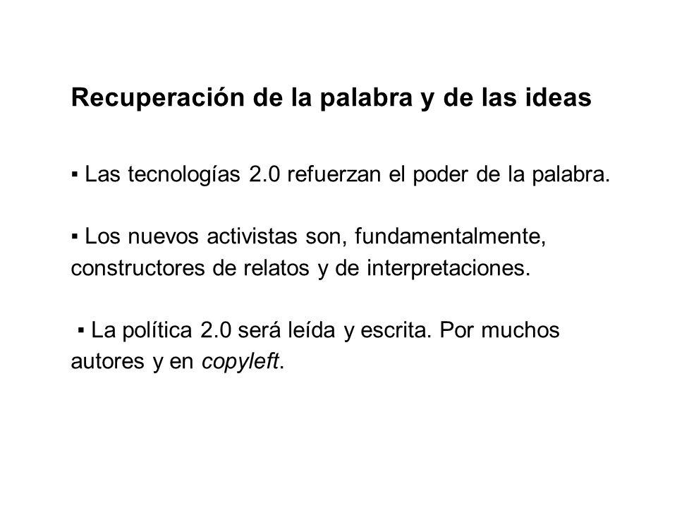 Recuperación de la palabra y de las ideas Las tecnologías 2.0 refuerzan el poder de la palabra.