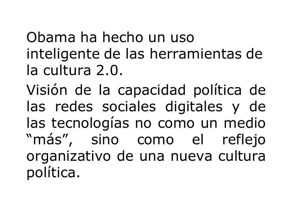 Obama ha hecho un uso inteligente de las herramientas de la cultura 2.0. Visión de la capacidad política de las redes sociales digitales y de las tecn