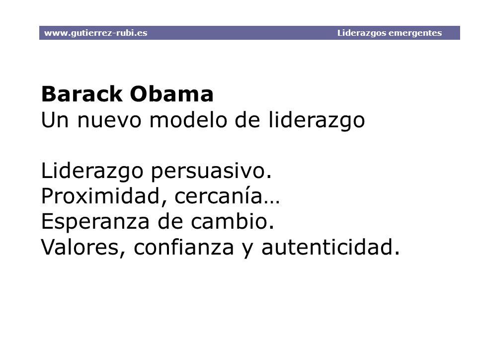 Barack Obama Un nuevo modelo de liderazgo Liderazgo persuasivo. Proximidad, cercanía… Esperanza de cambio. Valores, confianza y autenticidad. www.guti