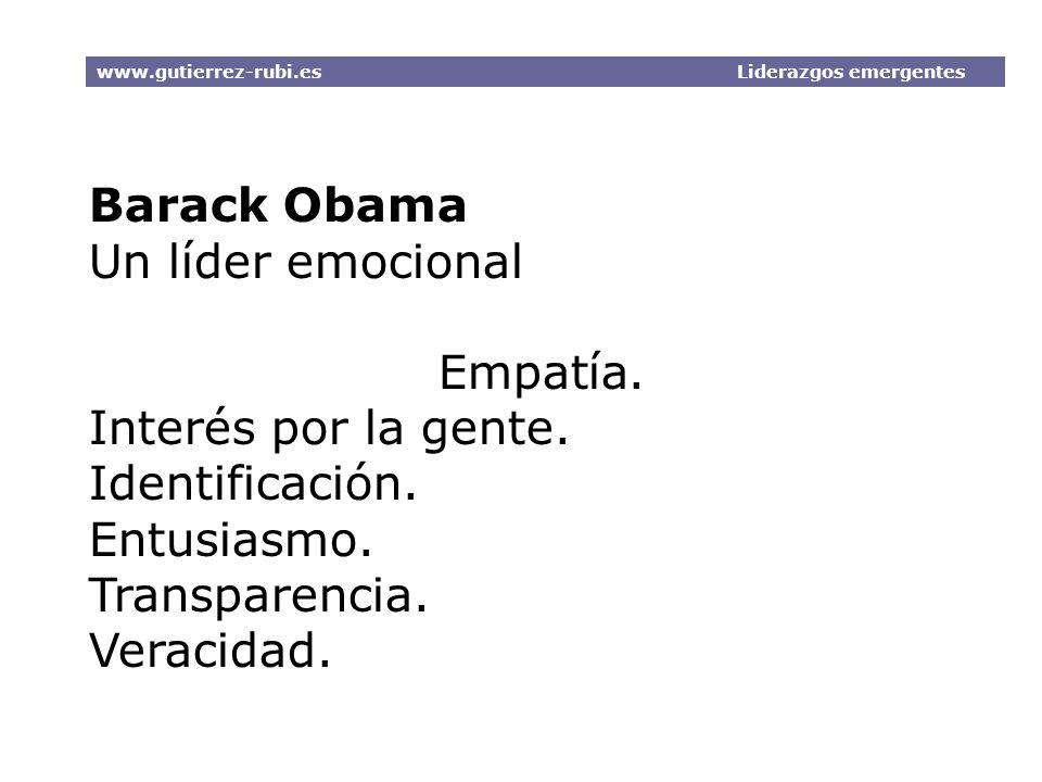Barack Obama Un líder emocional Empatía. Interés por la gente. Identificación. Entusiasmo. Transparencia. Veracidad. www.gutierrez-rubi.es Liderazgos