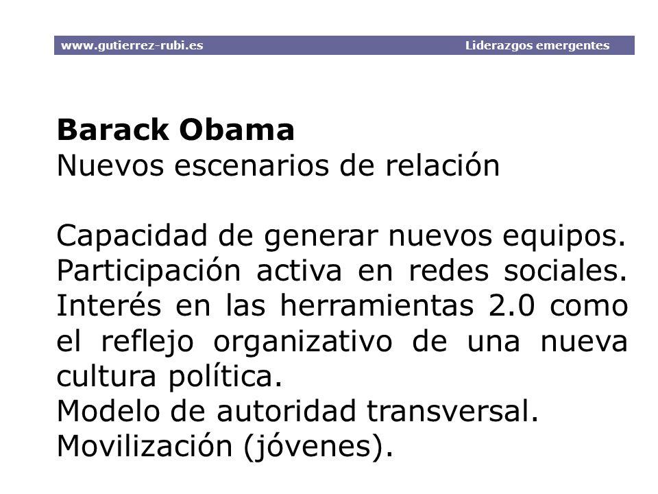 Barack Obama Nuevos escenarios de relación Capacidad de generar nuevos equipos. Participación activa en redes sociales. Interés en las herramientas 2.