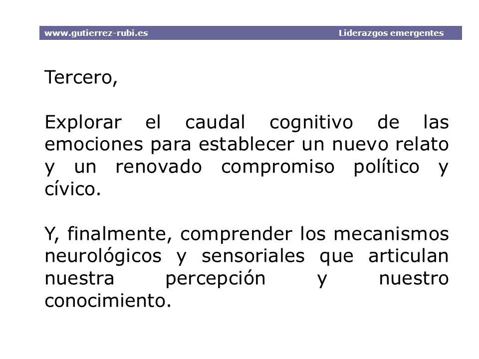 Tercero, Explorar el caudal cognitivo de las emociones para establecer un nuevo relato y un renovado compromiso político y cívico. Y, finalmente, comp