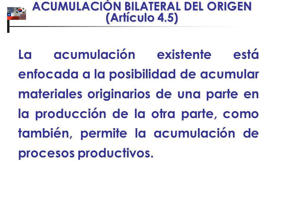 ACUMULACIÓN BILATERAL DEL ORIGEN (Artículo 4.5) La acumulación existente está enfocada a la posibilidad de acumular materiales originarios de una part