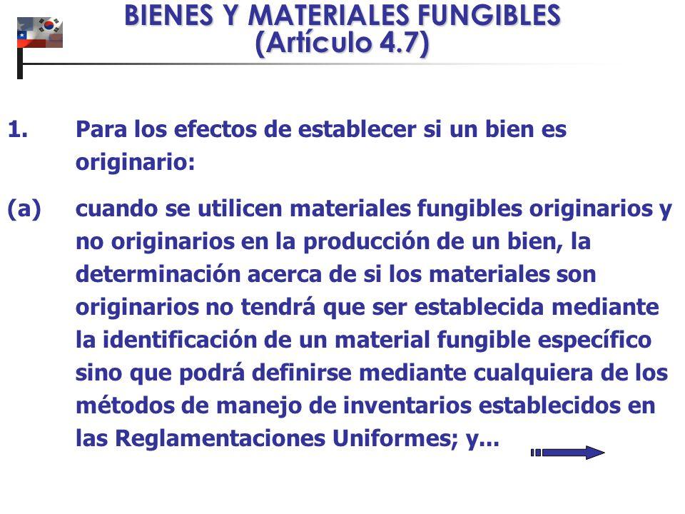 BIENES Y MATERIALES FUNGIBLES (Artículo 4.7) 1. Para los efectos de establecer si un bien es originario: (a)cuando se utilicen materiales fungibles or