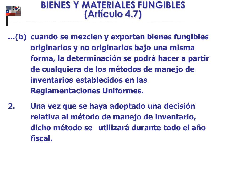 BIENES Y MATERIALES FUNGIBLES (Artículo 4.7)...(b)cuando se mezclen y exporten bienes fungibles originarios y no originarios bajo una misma forma, la determinación se podrá hacer a partir de cualquiera de los métodos de manejo de inventarios establecidos en las Reglamentaciones Uniformes.