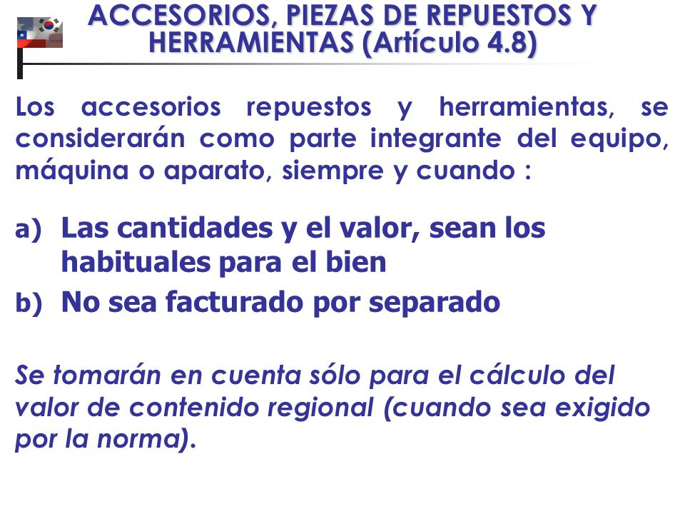 ACCESORIOS, PIEZAS DE REPUESTOS Y HERRAMIENTAS (Artículo 4.8) a) Las cantidades y el valor, sean los habituales para el bien b) No sea facturado por s
