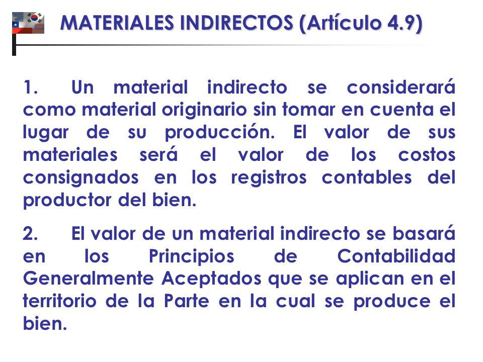 MATERIALES INDIRECTOS (Artículo 4.9) 1. Un material indirecto se considerará como material originario sin tomar en cuenta el lugar de su producción. E
