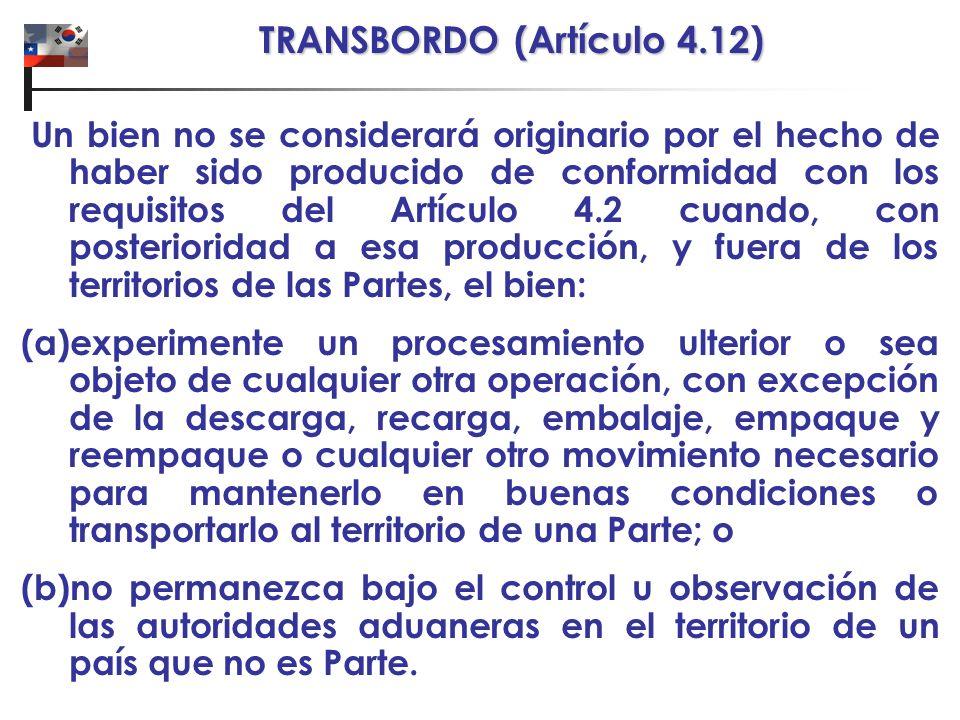 TRANSBORDO (Artículo 4.12) Un bien no se considerará originario por el hecho de haber sido producido de conformidad con los requisitos del Artículo 4.