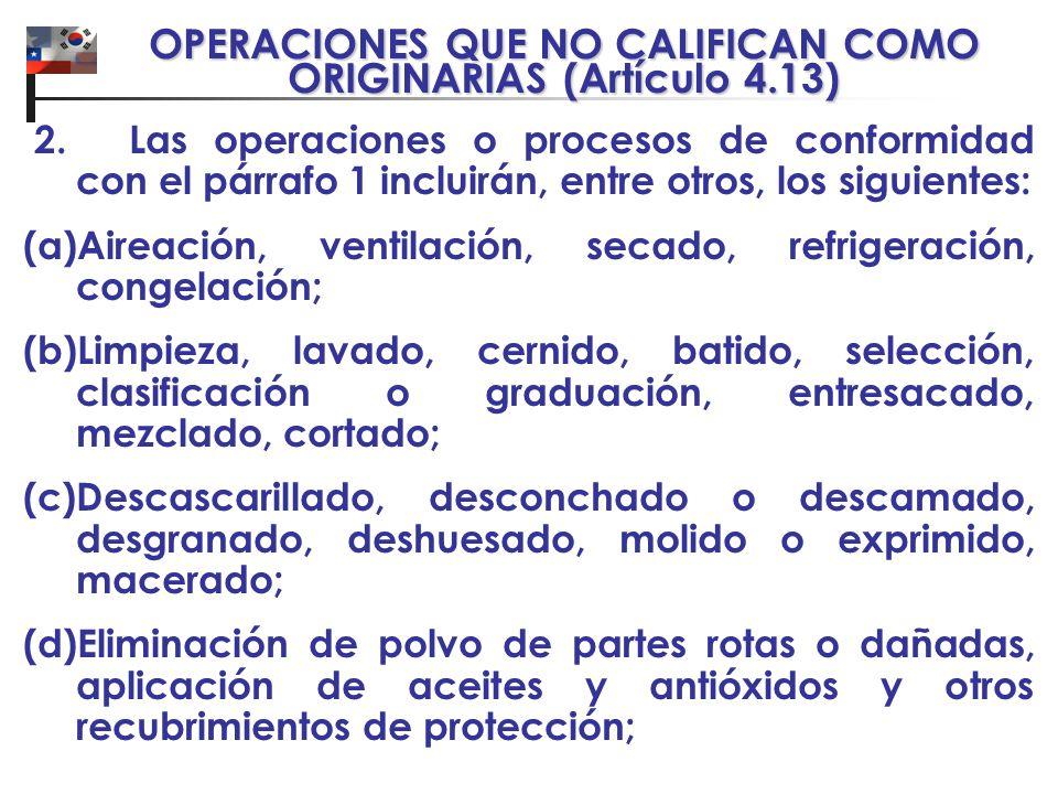 OPERACIONES QUE NO CALIFICAN COMO ORIGINARIAS (Artículo 4.13) 2. Las operaciones o procesos de conformidad con el párrafo 1 incluirán, entre otros, lo