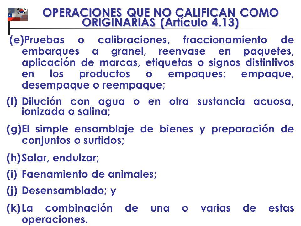 OPERACIONES QUE NO CALIFICAN COMO ORIGINARIAS (Artículo 4.13) (e)Pruebas o calibraciones, fraccionamiento de embarques a granel, reenvase en paquetes,