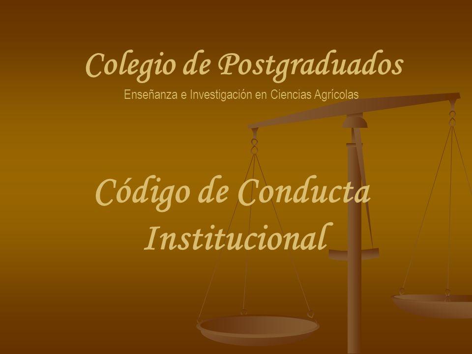 Colegio de Postgraduados Enseñanza e Investigación en Ciencias Agrícolas Código de Conducta Institucional