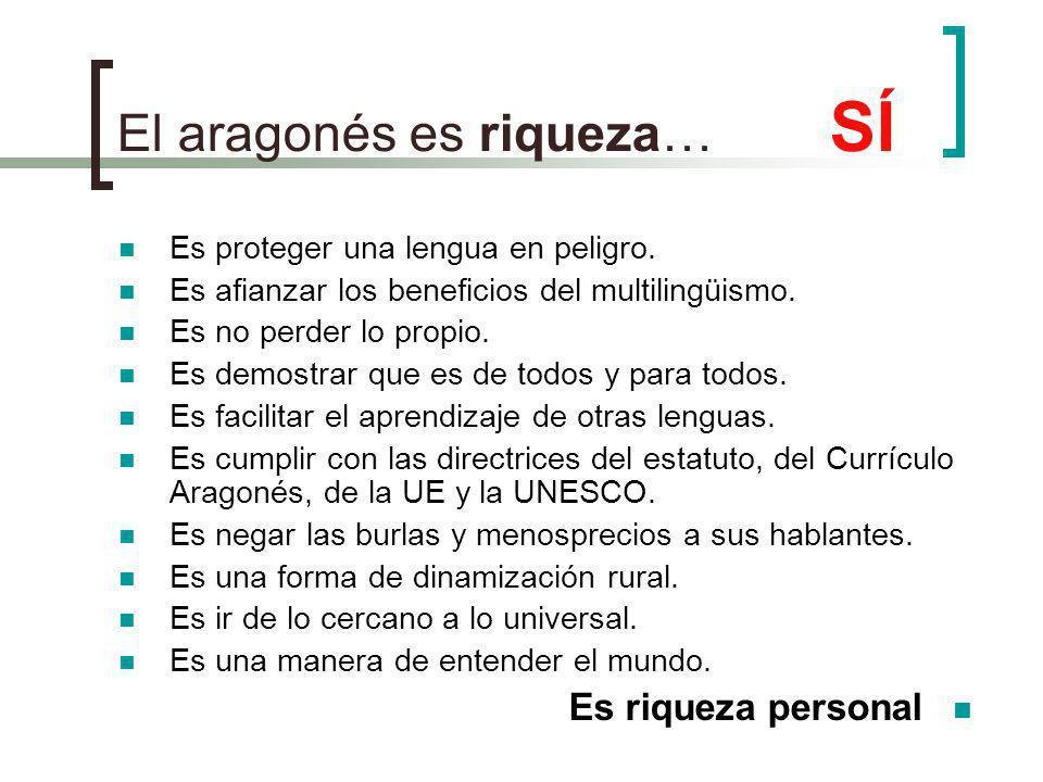 El aragonés es riqueza… SÍ Es proteger una lengua en peligro. Es afianzar los beneficios del multilingüismo. Es no perder lo propio. Es demostrar que