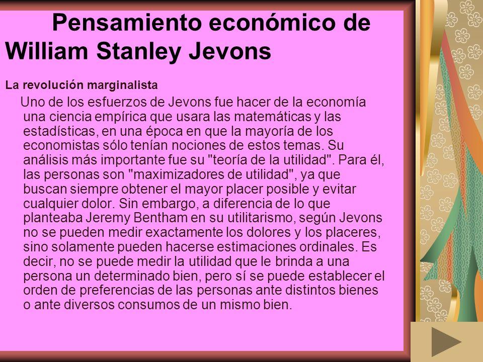 Revolución marginalista A pesar de lo difícil que es comparar utilidades entre las personas, Jevons estableció el núcleo de la economía en base a la utilidad.