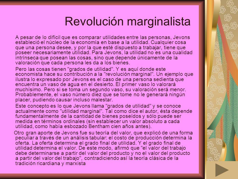 Revolución marginalista A pesar de lo difícil que es comparar utilidades entre las personas, Jevons estableció el núcleo de la economía en base a la u