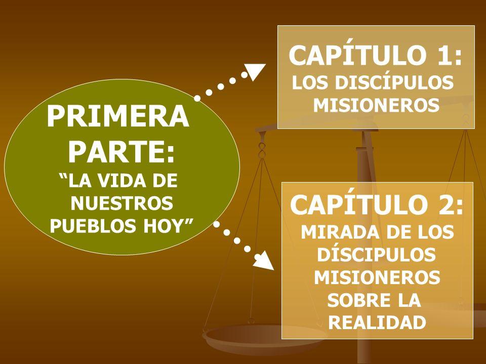 PRIMERA PARTE: LA VIDA DE NUESTROS PUEBLOS HOY CAPÍTULO 1: LOS DISCÍPULOS MISIONEROS CAPÍTULO 2: MIRADA DE LOS DÍSCIPULOS MISIONEROS SOBRE LA REALIDAD