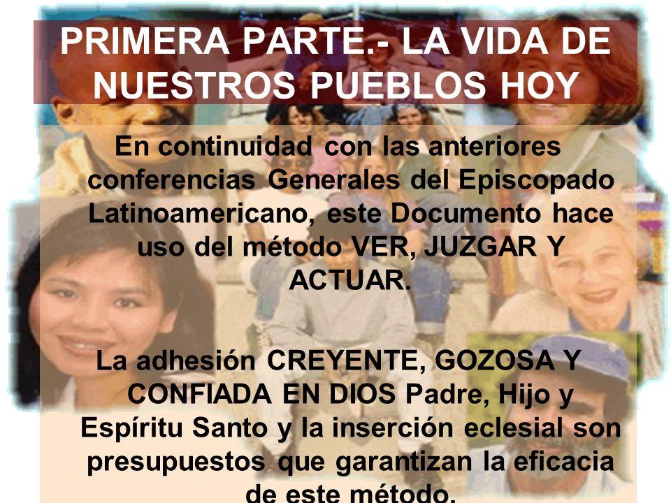 PRIMERA PARTE.- LA VIDA DE NUESTROS PUEBLOS HOY En continuidad con las anteriores conferencias Generales del Episcopado Latinoamericano, este Documento hace uso del método VER, JUZGAR Y ACTUAR.