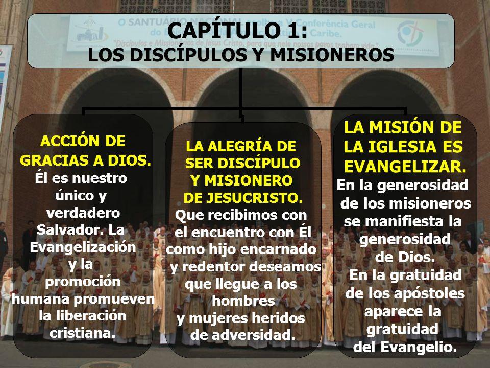 CAPÍTULO 1: LOS DISCÍPULOS Y MISIONEROS ACCIÓN DE GRACIAS A DIOS. Él es nuestro único y verdadero Salvador. La Evangelización y la promoción humana pr