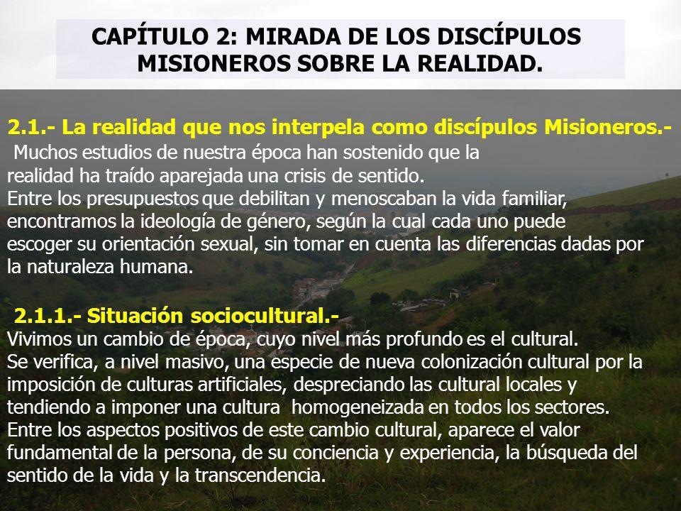 CAPÍTULO 2: MIRADA DE LOS DISCÍPULOS MISIONEROS SOBRE LA REALIDAD. 2.1.- La realidad que nos interpela como discípulos Misioneros.- Muchos estudios de