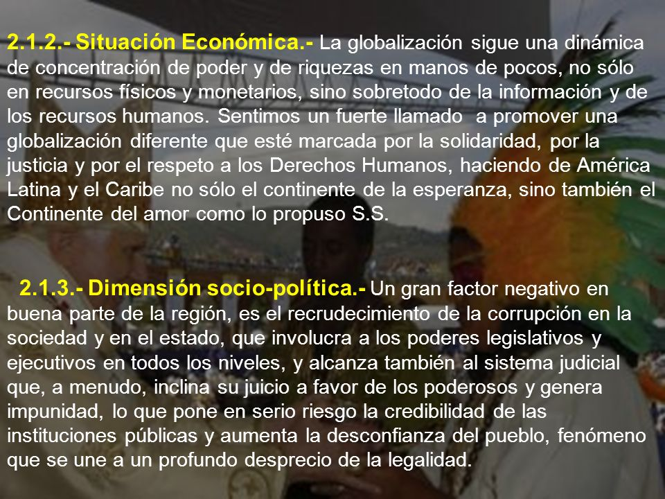 2.1.2.- Situación Económica.- La globalización sigue una dinámica de concentración de poder y de riquezas en manos de pocos, no sólo en recursos físic