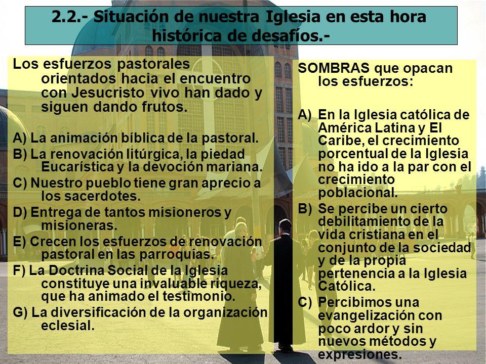 2.2.- Situación de nuestra Iglesia en esta hora histórica de desafíos.- Los esfuerzos pastorales orientados hacia el encuentro con Jesucristo vivo han dado y siguen dando frutos.