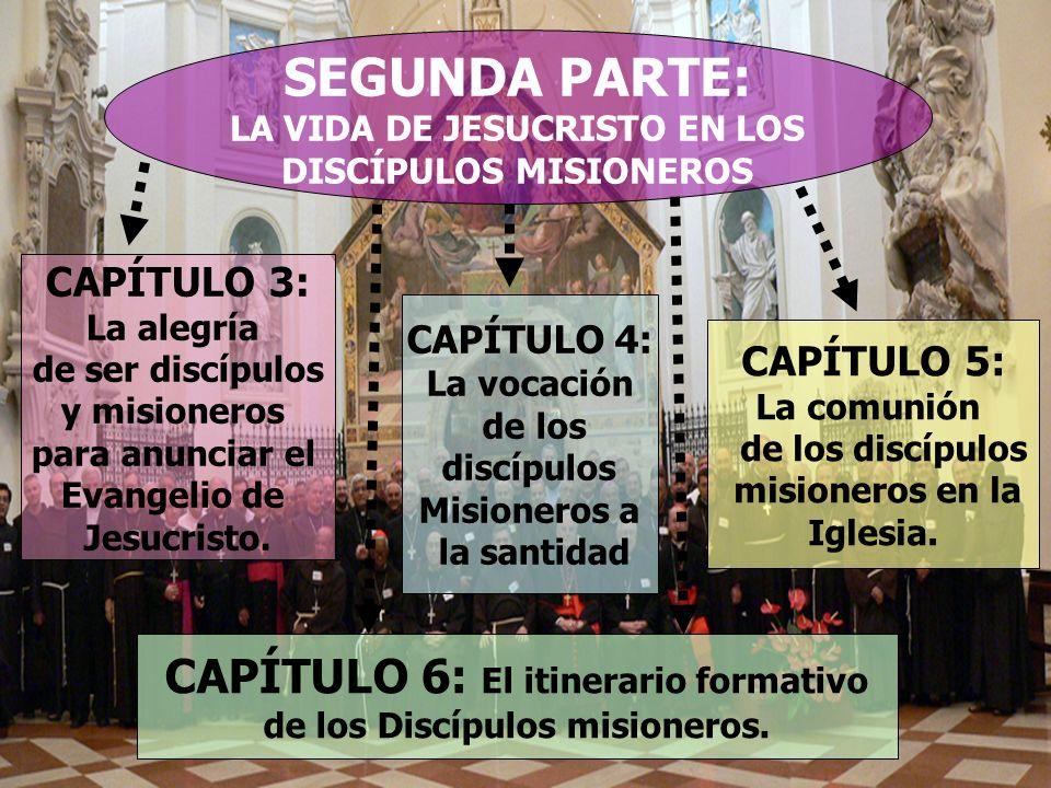 SEGUNDA PARTE: LA VIDA DE JESUCRISTO EN LOS DISCÍPULOS MISIONEROS CAPÍTULO 3: La alegría de ser discípulos y misioneros para anunciar el Evangelio de