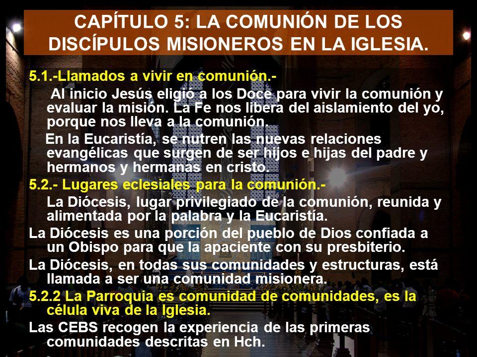 CAPÍTULO 5: LA COMUNIÓN DE LOS DISCÍPULOS MISIONEROS EN LA IGLESIA. 5.1.-Llamados a vivir en comunión.- Al inicio Jesús eligió a los Doce para vivir l