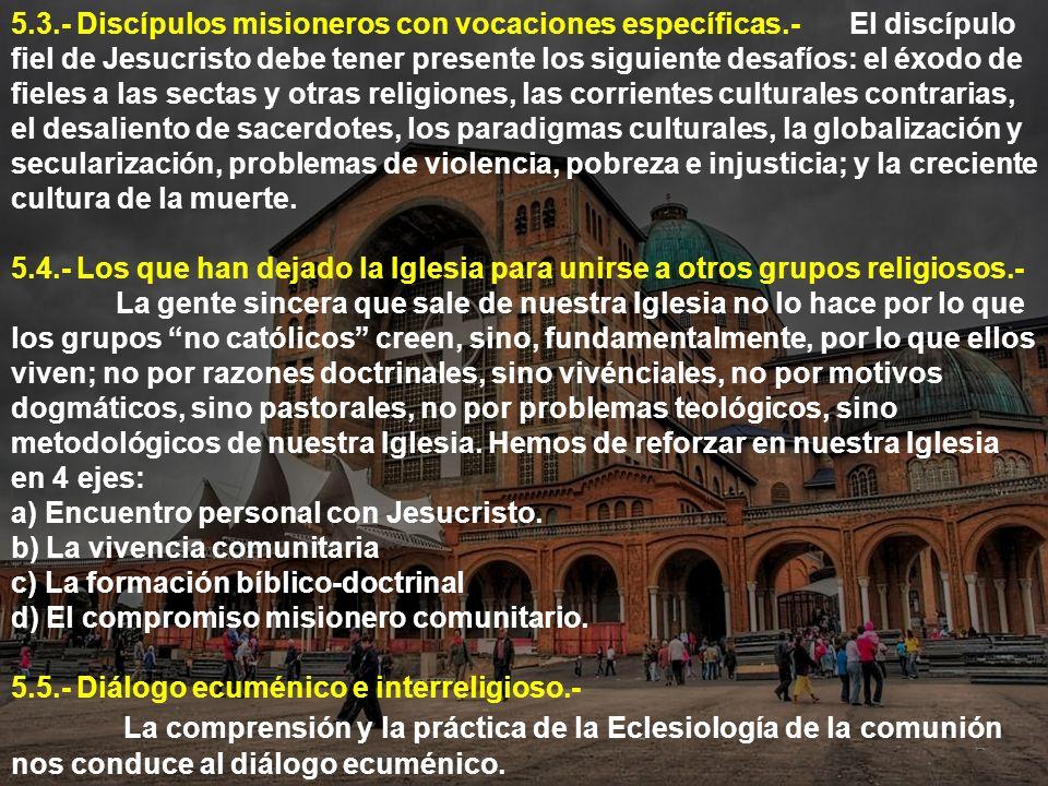 5.3.- Discípulos misioneros con vocaciones específicas.- El discípulo fiel de Jesucristo debe tener presente los siguiente desafíos: el éxodo de fiele