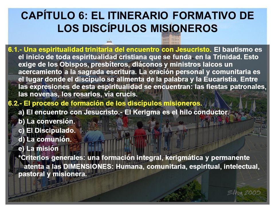 CAPÍTULO 6: EL ITINERARIO FORMATIVO DE LOS DISCÍPULOS MISIONEROS 6.1.- Una espiritualidad trinitaria del encuentro con Jesucristo. El bautismo es el i
