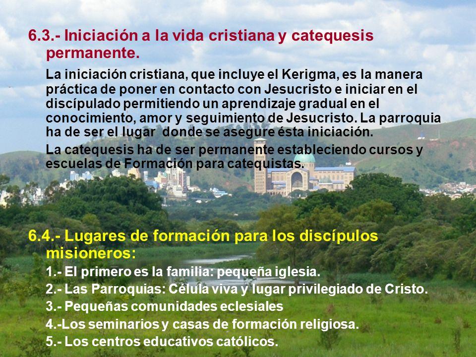 6.3.- Iniciación a la vida cristiana y catequesis permanente. La iniciación cristiana, que incluye el Kerigma, es la manera práctica de poner en conta