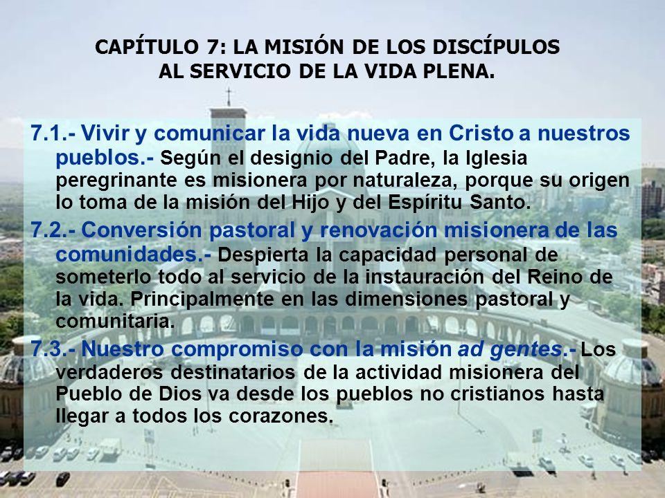 7.1.- Vivir y comunicar la vida nueva en Cristo a nuestros pueblos.- Según el designio del Padre, la Iglesia peregrinante es misionera por naturaleza, porque su origen lo toma de la misión del Hijo y del Espíritu Santo.