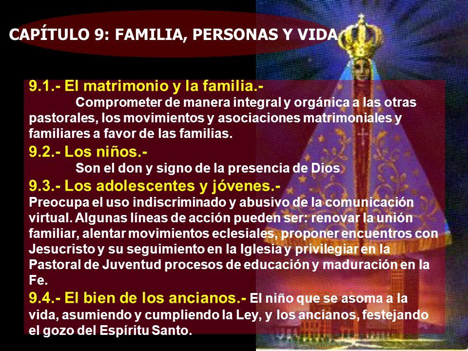 9.1.- El matrimonio y la familia.- Comprometer de manera integral y orgánica a las otras pastorales, los movimientos y asociaciones matrimoniales y familiares a favor de las familias.