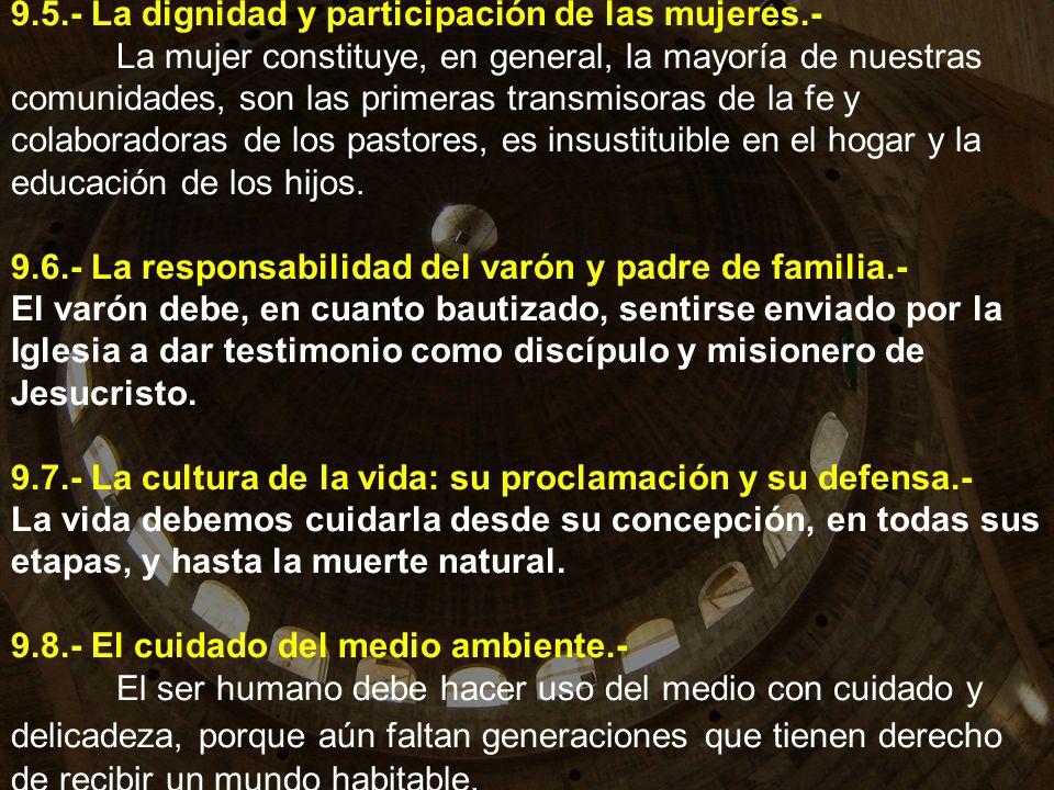 9.5.- La dignidad y participación de las mujeres.- La mujer constituye, en general, la mayoría de nuestras comunidades, son las primeras transmisoras