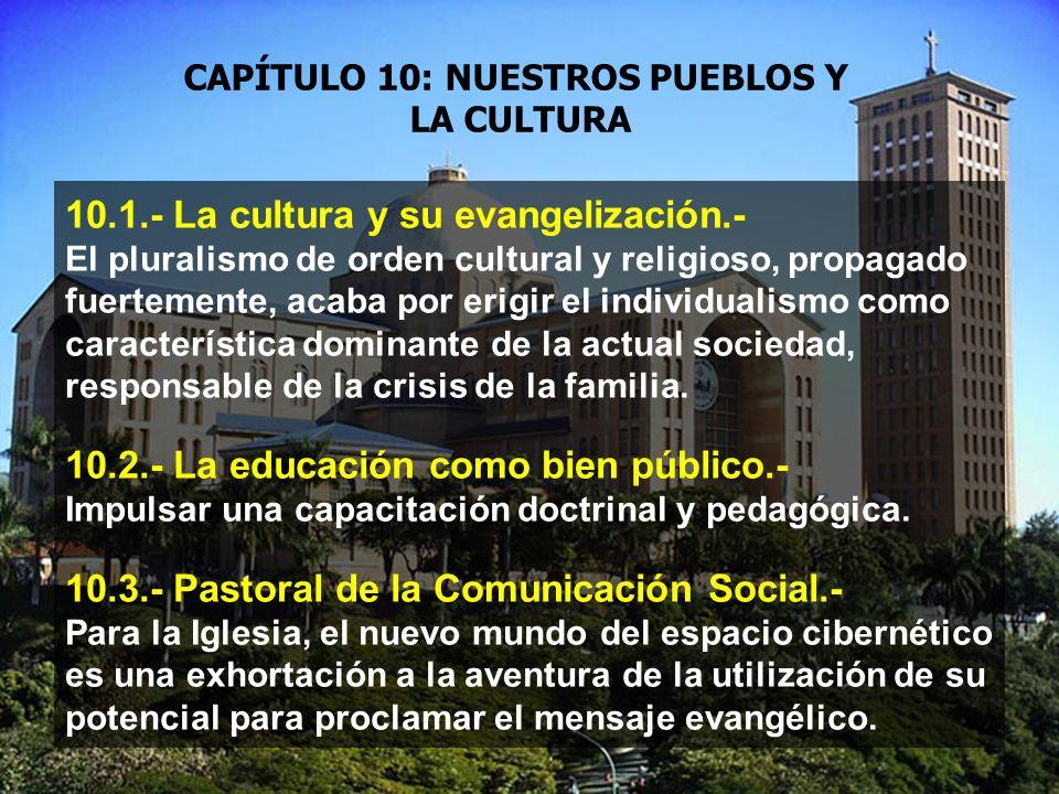 10.1.- La cultura y su evangelización.- El pluralismo de orden cultural y religioso, propagado fuertemente, acaba por erigir el individualismo como característica dominante de la actual sociedad, responsable de la crisis de la familia.