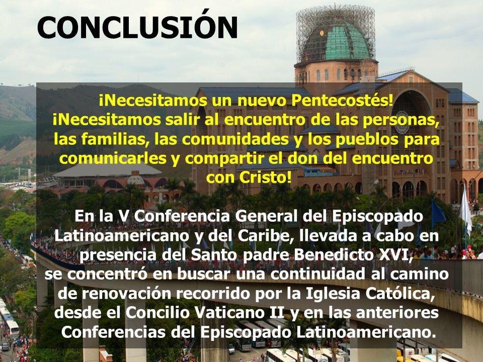 CONCLUSIÓN ¡Necesitamos un nuevo Pentecostés! ¡Necesitamos salir al encuentro de las personas, las familias, las comunidades y los pueblos para comuni