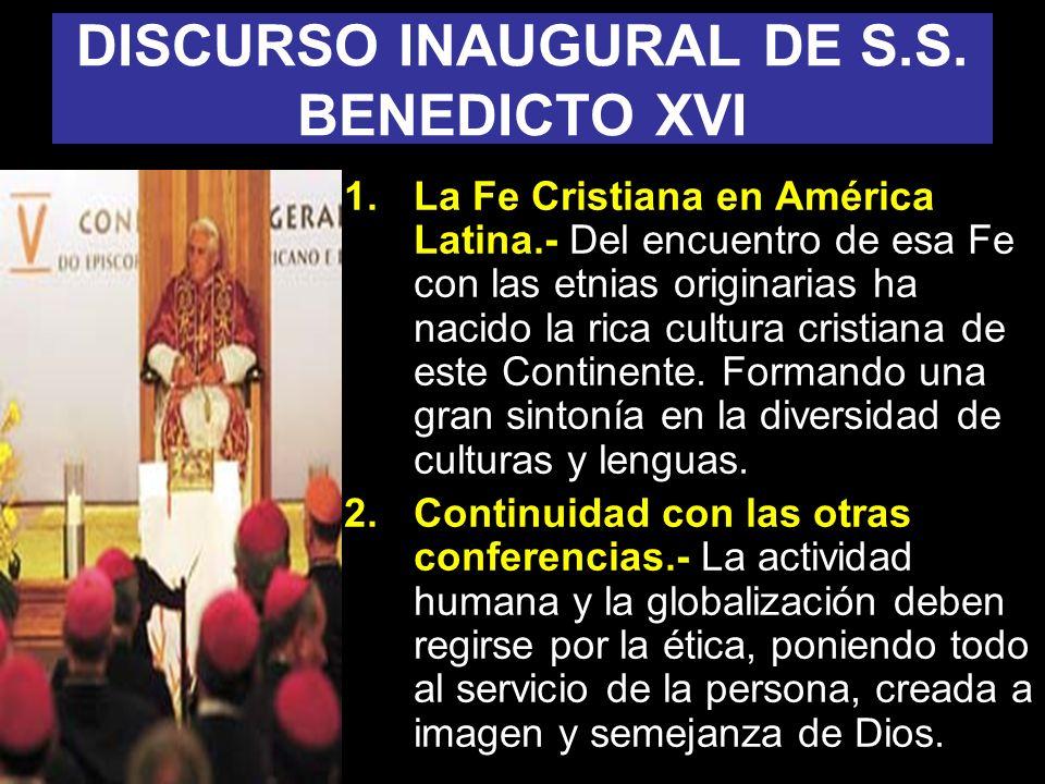 DISCURSO INAUGURAL DE S.S. BENEDICTO XVI 1.La Fe Cristiana en América Latina.- Del encuentro de esa Fe con las etnias originarias ha nacido la rica cu