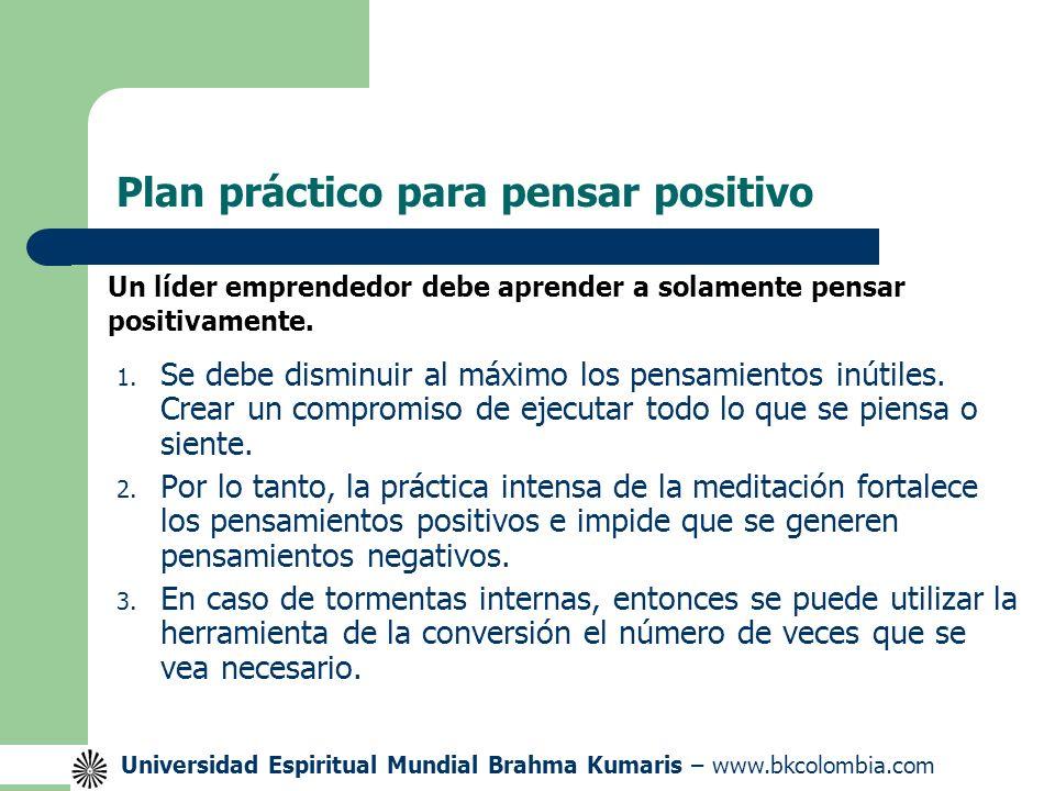 Universidad Espiritual Mundial Brahma Kumaris – www.bkcolombia.com Plan práctico para pensar positivo 1.