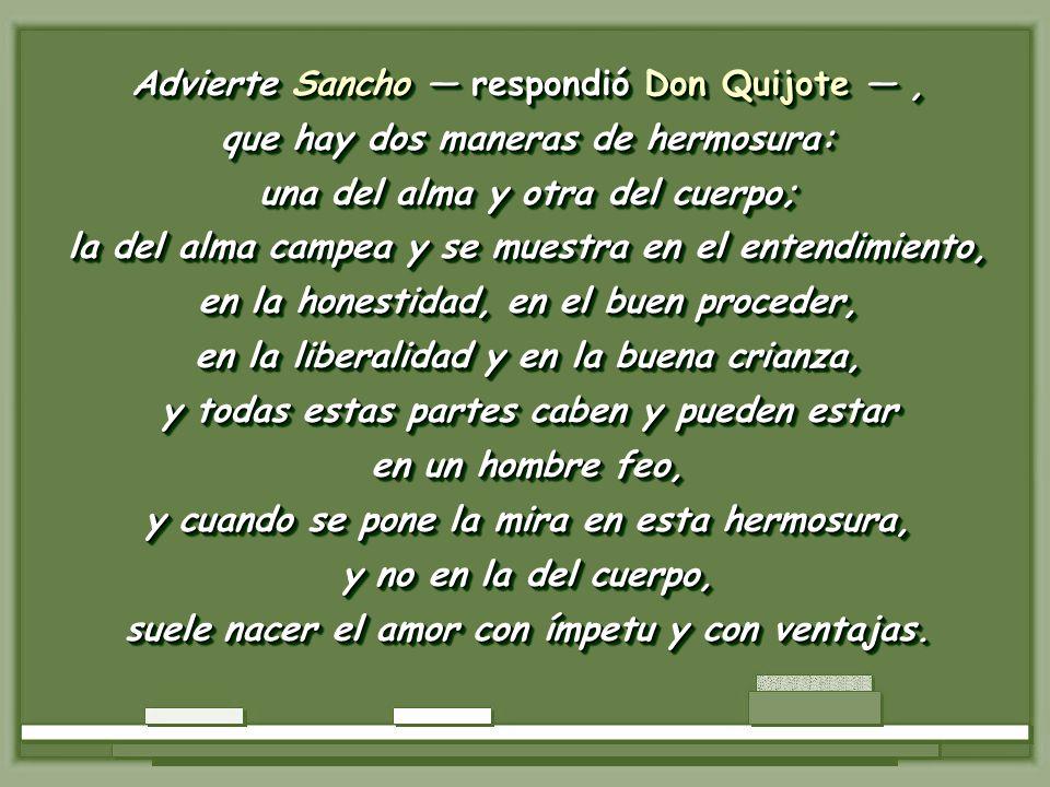 Mal cristiano eres, Sancho dijo, oyendo esto, Don Quijote, dijo, oyendo esto, Don Quijote, porque nunca olvidas la injuria que una vez te han hecho; p